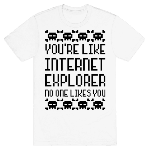 You're Like Internet Explorer