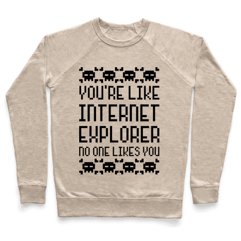 You're Like Internet Explorer Pullover