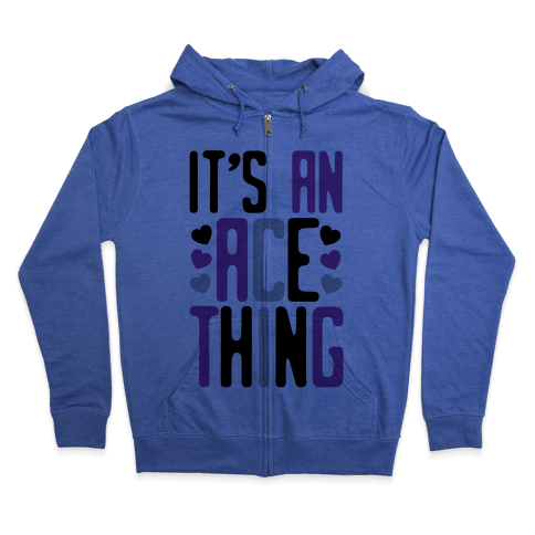 It's An Ace Thing Zip Hoodie