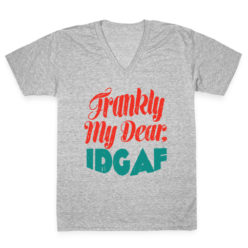 Frankly My Dear IDGAF V-Neck Tee Shirt