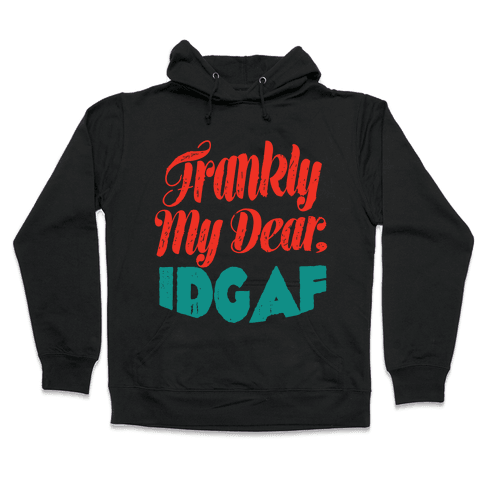 Frankly My Dear IDGAF Hooded Sweatshirt