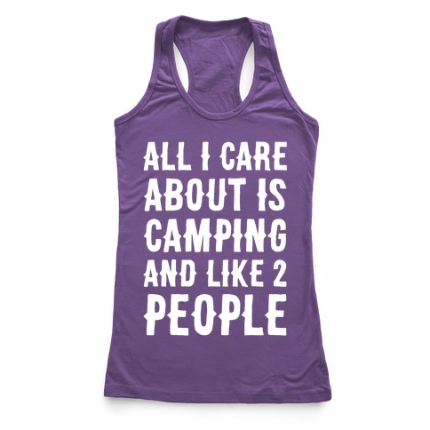 All I Care About Is Camping And Like 2 People Racerback Tank Top