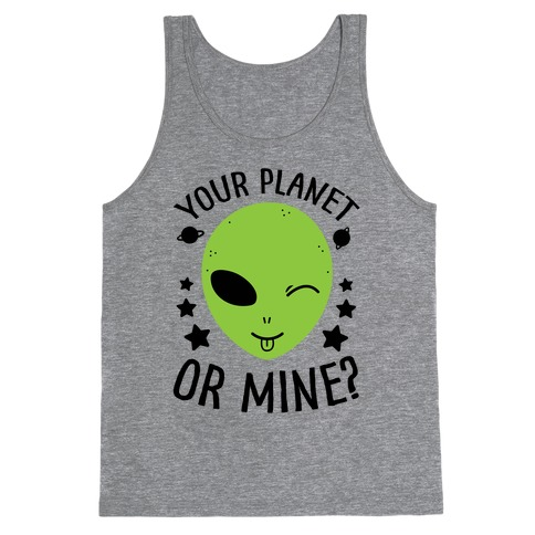 Your Planet Or Mine? Tank Top
