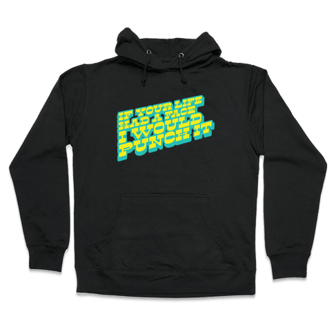 If Your Life Had a Face Hooded Sweatshirt