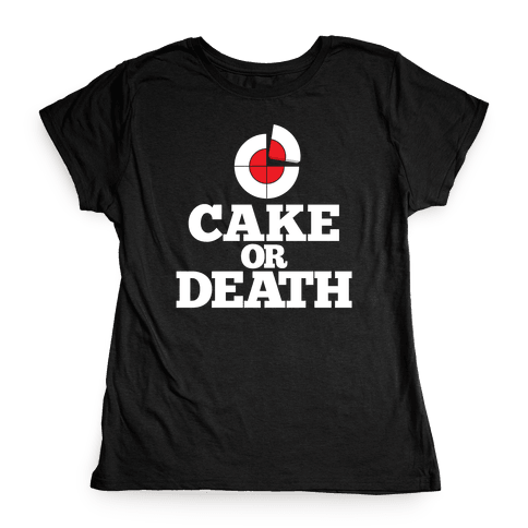 Cake Or Death? Womens T-Shirt