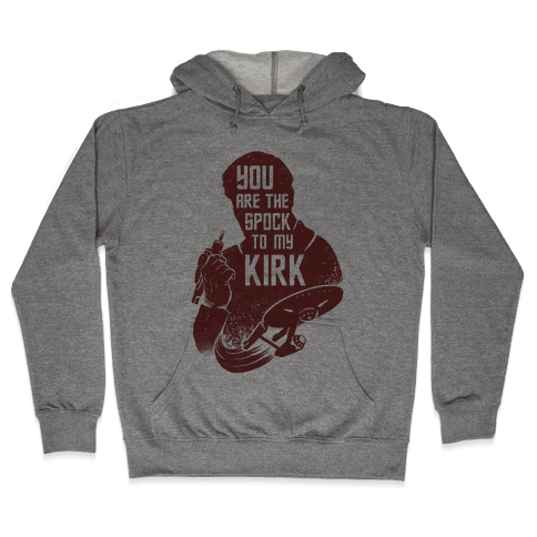 You Are The Spock To My Kirk Hooded Sweatshirt