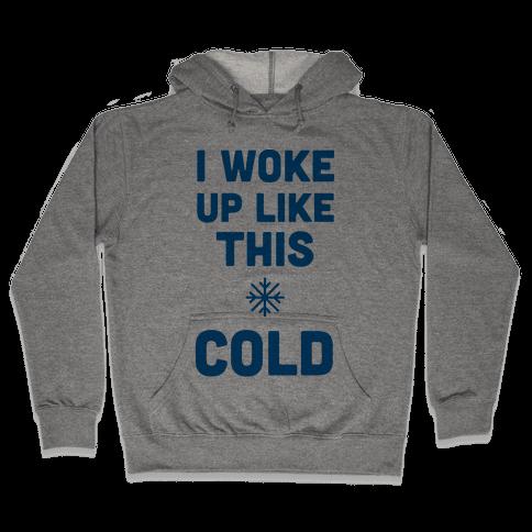 I Woke Up Like This - Cold Hooded Sweatshirt
