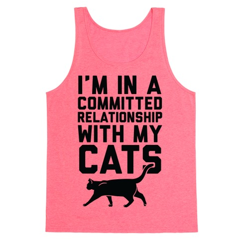 I'm In A Committed Relationship With My Cats Tank Top