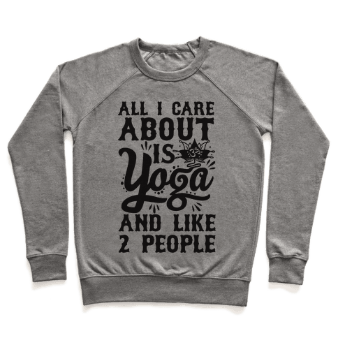 All I Care About Is Yoga And Like 2 People Pullover