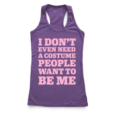 I Don't Even Need A Costume People Want To Be Me Racerback Tank Top