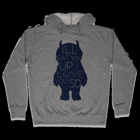 I'll Eat You Up Hooded Sweatshirt