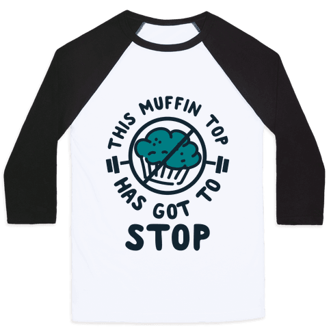 This Muffin Top Has Got To Stop Baseball Tee