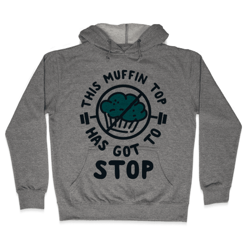 This Muffin Top Has Got To Stop Hooded Sweatshirt