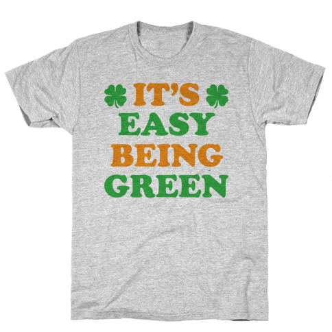 It's Easy Being Green Mens T-Shirt