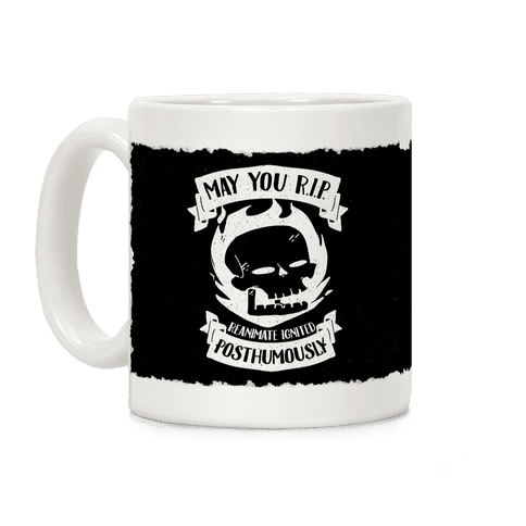 May You R.I.P. (Reanimate Ignited Posthumously) Coffee Mug