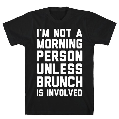 I'm Not A Morning Person Unless Brunch Is Involved T-Shirt