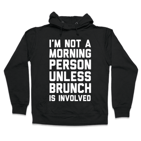 I'm Not A Morning Person Unless Brunch Is Involved  Hooded Sweatshirt