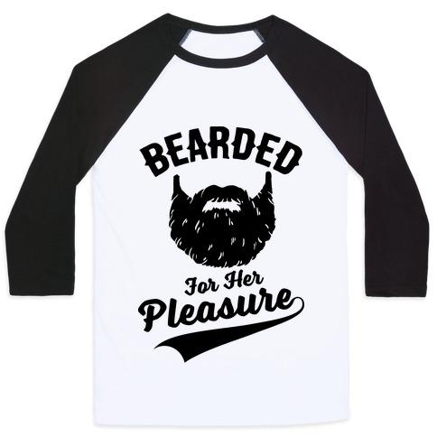 Bearded For Her Pleasure Baseball Tee