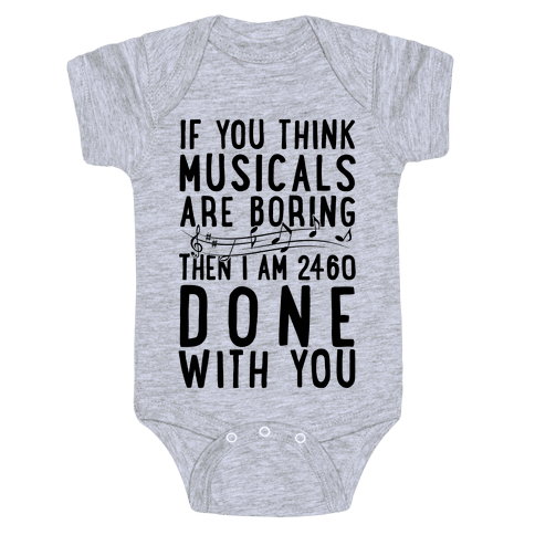 If You Think Musicals Are Boring Then I Am 2460 DONE with You Baby Onesy
