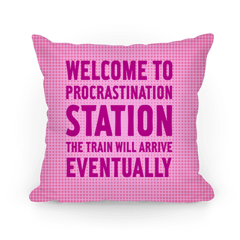 Procrastination Station Pillow