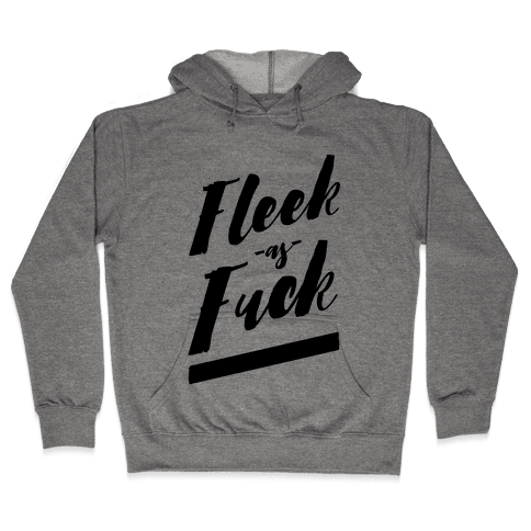 Fleek as F*** Hooded Sweatshirt