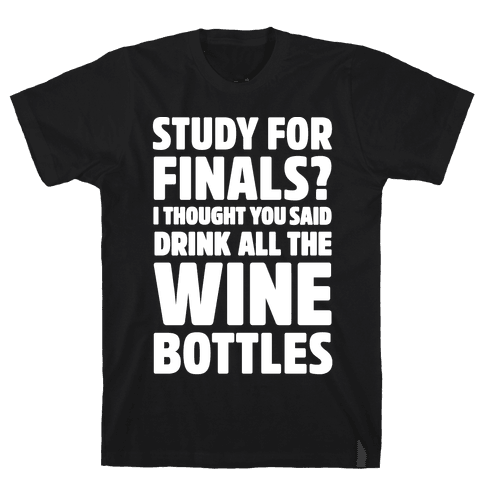 Study For Finals? I Thought You Said Drink All The Wine Bottles Mens T-Shirt