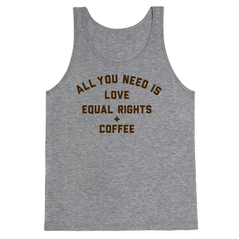 All You Need is Love, Equal Rights and Coffee Tank Top