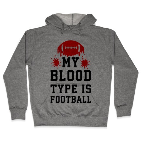 My Blood Type is Football Hooded Sweatshirt
