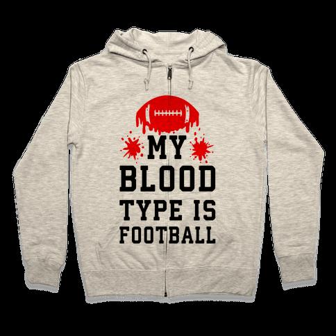 My Blood Type is Football Zip Hoodie