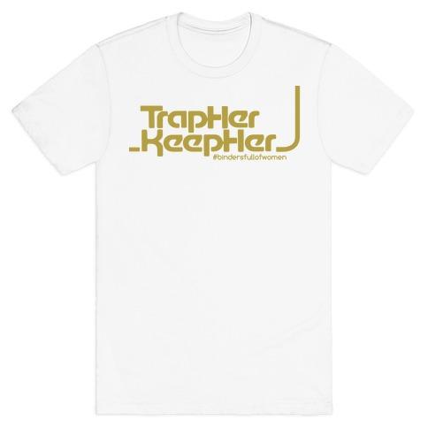 TRAP HER KEEP HER - #bindersfullofwomen T-Shirt