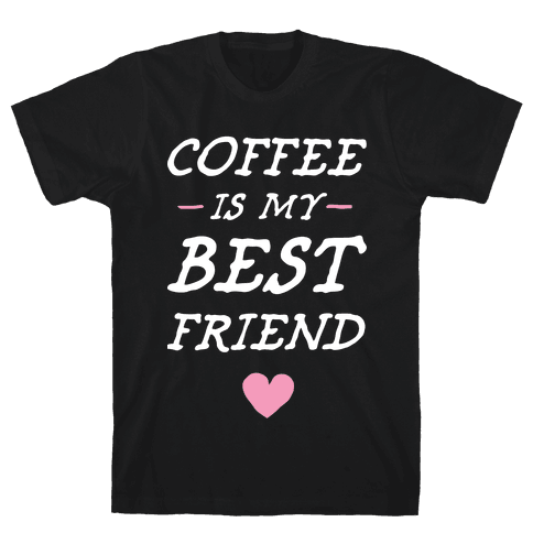 Coffee Is My Best Friend Mens T-Shirt