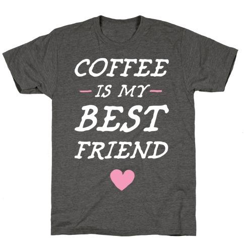 Coffee Is My Best Friend T-Shirt