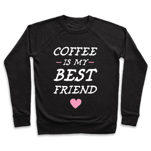 Coffee Is My Best Friend Pullover