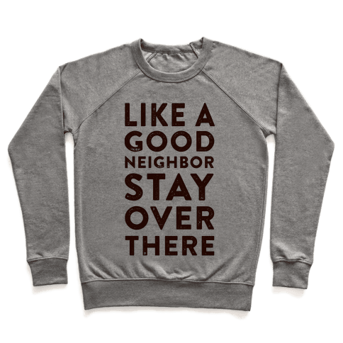 Like a Good Neighbor Stay Over There Pullover