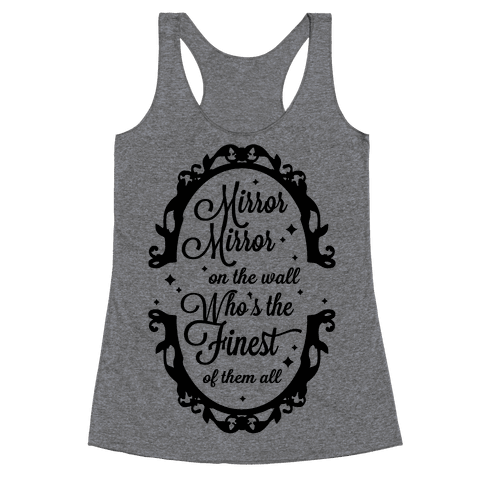Mirror Mirror On The Wall Who's The Finest Of Them All Racerback Tank Top