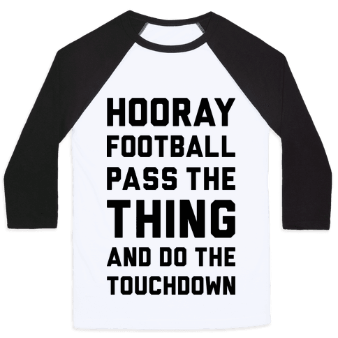 Hooray Football Pass The Thing And Do The Touchdown Baseball Tee
