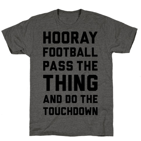 Hooray Football Pass The Thing And Do The Touchdown T-Shirt