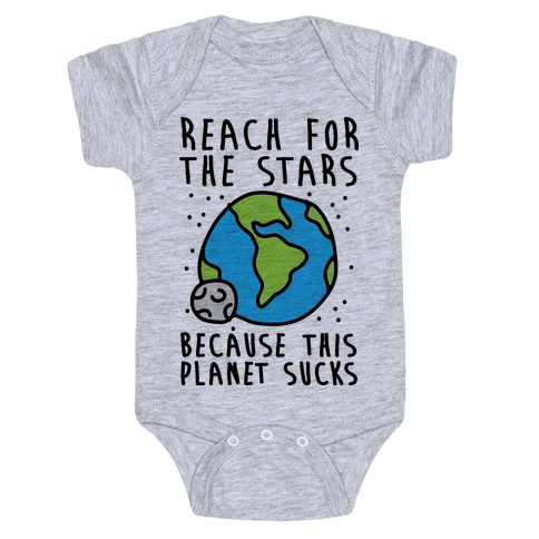 Reach For The Stars Because This Planet Sucks Baby Onesy