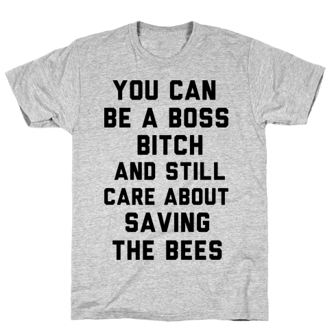You Can Be A Boss Bitch and Still Care About Saving The Bees Mens T-Shirt