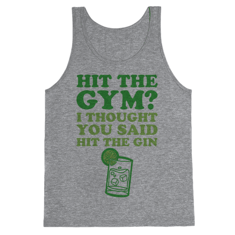 Hit The Gym? I Thought You Said Hit The Gin Tank Top