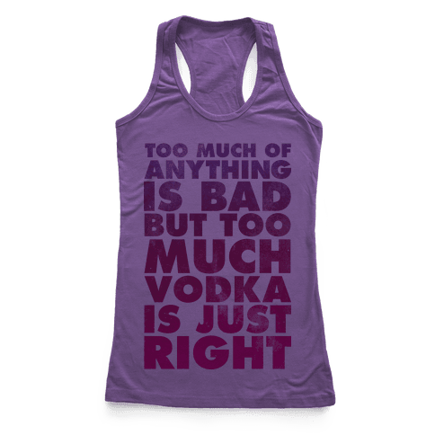 Too Much Vodka Is Just Right Racerback Tank Top