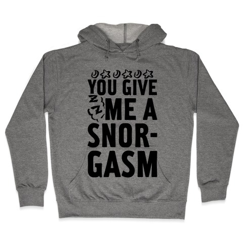 You Give Me a Snorgasm Hooded Sweatshirt