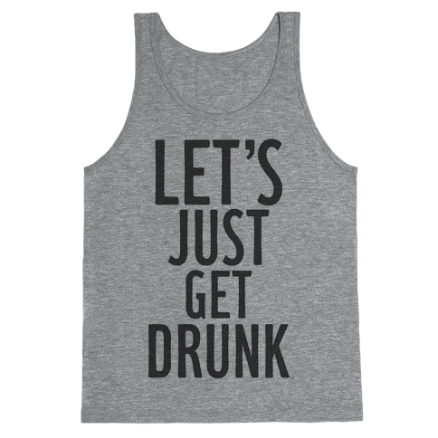 Let's Just Get Drunk Tank Top