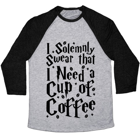 I Solemnly Swear That I Need Coffee Baseball Tee