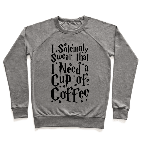 I Solemnly Swear That I Need Coffee Pullover