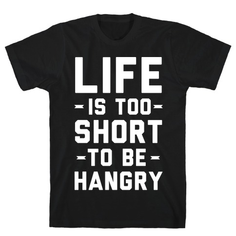 Life Is Too Short To Be Hangry T-Shirt