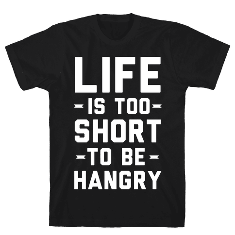 Life Is Too Short To Be Hangry Mens T-Shirt