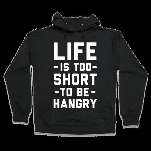 Life Is Too Short To Be Hangry Hooded Sweatshirt