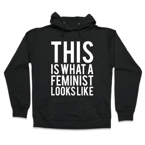 This Is What A Feminist Looks Like Hooded Sweatshirt