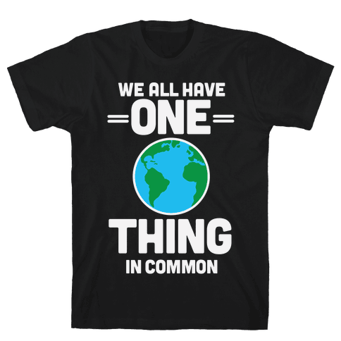 We All Have One Thing In Common Mens T-Shirt